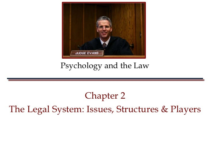 Psychology and the Law                 Chapter 2The Legal System: Issues, Structures & Players