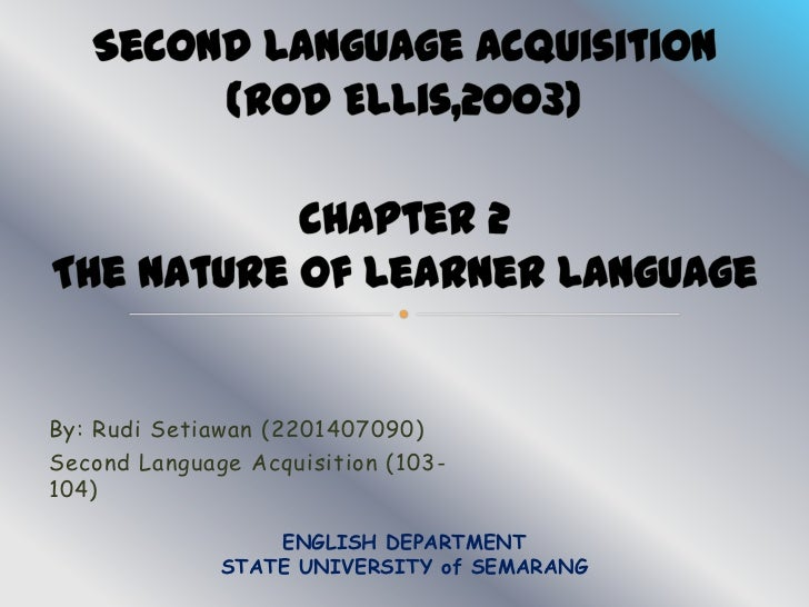 By: Rudi Setiawan (2201407090)Second Language Acquisition (103-104)                  ENGLISH DEPARTMENT              STATE...