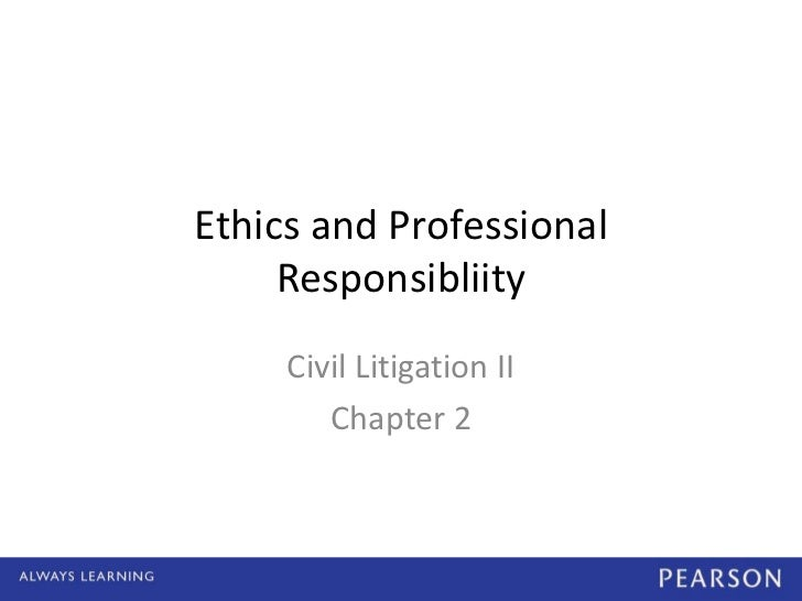 Ethics and Professional     Responsibliity     Civil Litigation II        Chapter 2