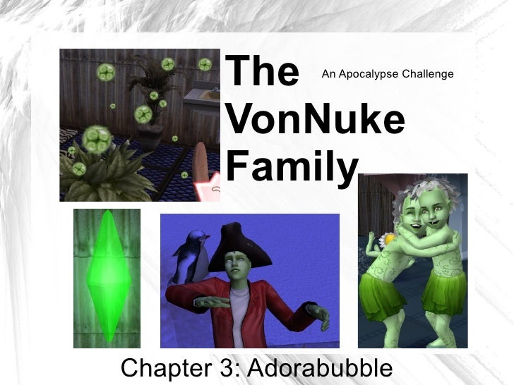 The     An Apocalypse Challenge            VonNuke         Family    Chapter 3: Adorabubble