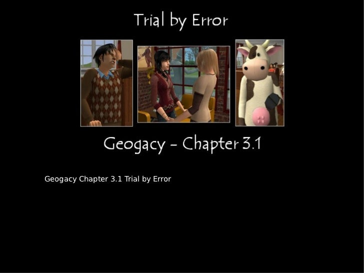 Geogacy Chapter 3.1 Trial by Error