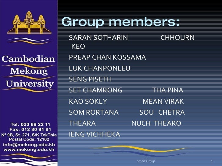 Group members: <ul><li>SARAN SOTHARIN  CHHOURN KEO  </li></ul><ul><li>PREAP CHAN KOSSAMA </li></ul><ul><li>LUK CHANPONLEU ...
