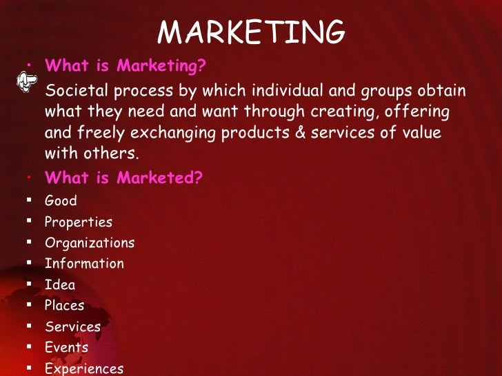MARKETING <ul><li>What is Marketing? </li></ul><ul><li>Societal process by which individual and groups obtain what they ne...