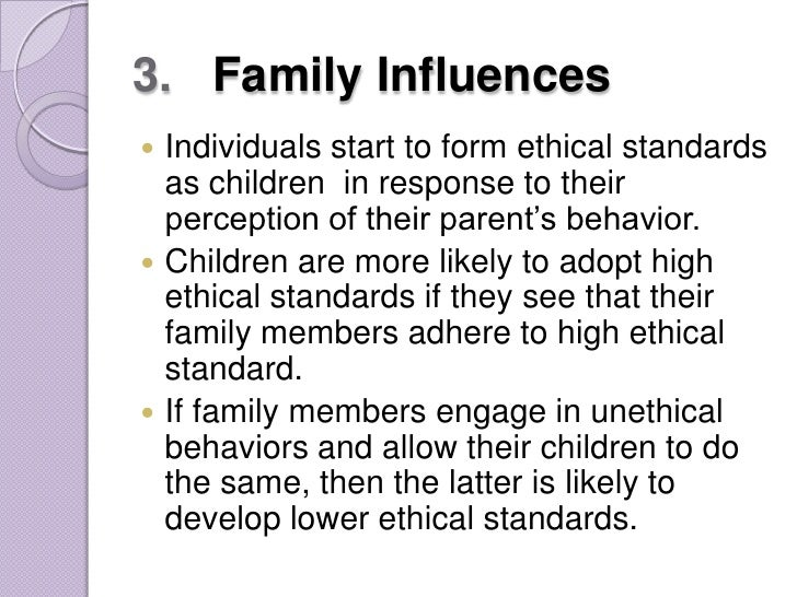 family influence in individual ethics Factors influencing ethical behaviors family influences, 15 conclusion ethics refers to an individual.