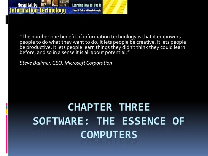 "Chapter Three Software: The Essence of Computers<br />""The number one benefit of information technology is that it empower..."