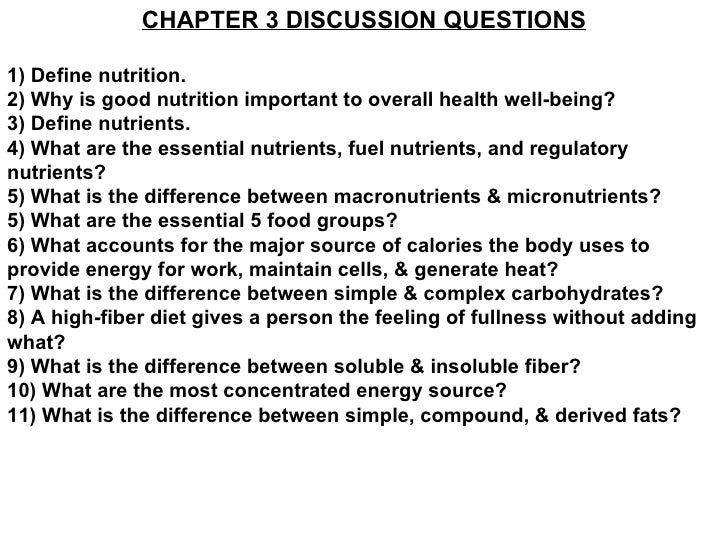 CHAPTER 3 DISCUSSION QUESTIONS 1) Define nutrition. 2) Why is good nutrition important to overall health well-being? 3) De...