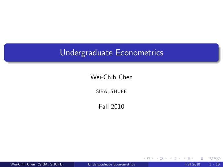 Undergraduate Econometrics                                Wei-Chih Chen                                   SIBA, SHUFE     ...