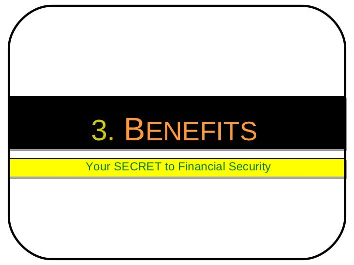 3.   B ENEFITS   Your SECRET to Financial Security