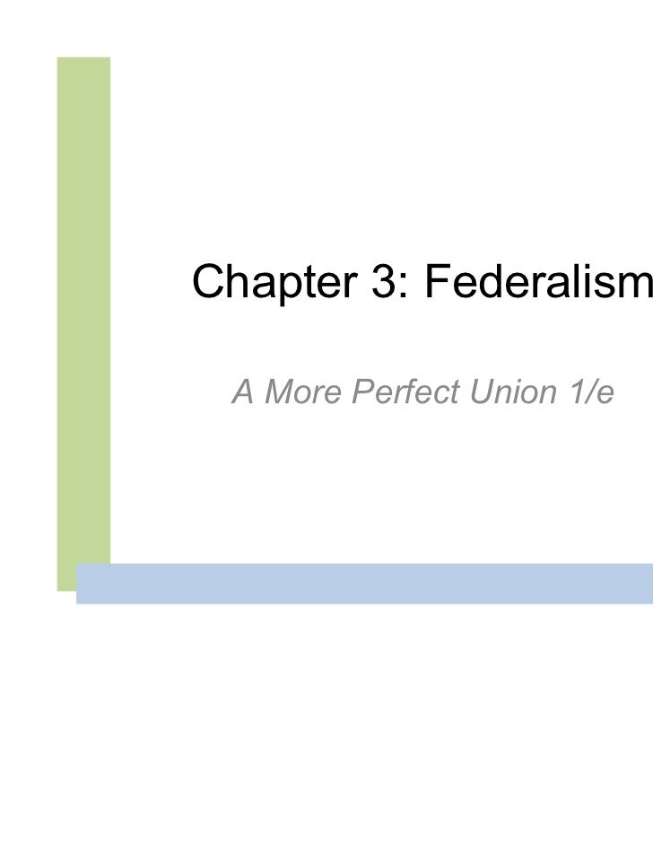 Chapter 3: Federalism A More Perfect Union 1/e