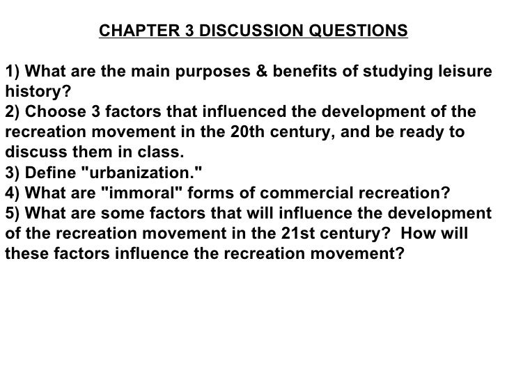 CHAPTER 3 DISCUSSION QUESTIONS 1) What are the main purposes & benefits of studying leisure history? 2) Choose 3 factors t...