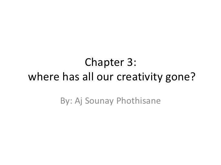Chapter 3:where has all our creativity gone?      By: Aj Sounay Phothisane
