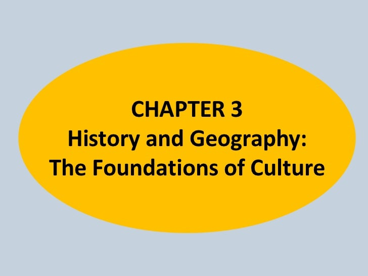 CHAPTER 3 History and Geography:The Foundations of Culture