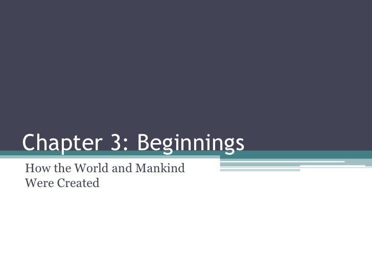 Chapter 3: BeginningsHow the World and MankindWere Created