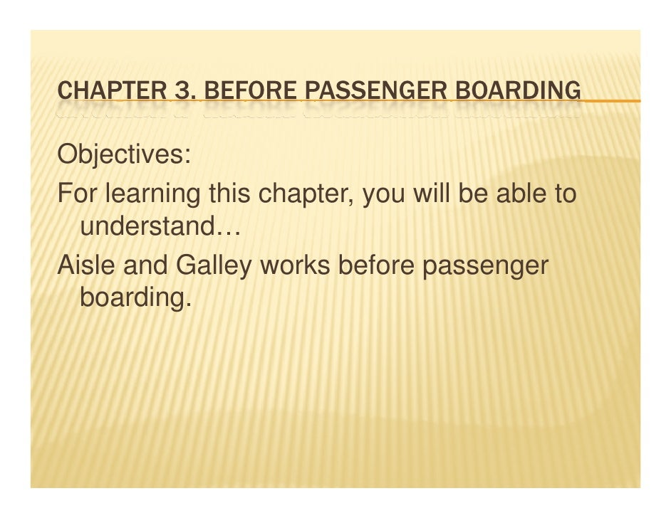 CHAPTER 3. BEFORE PASSENGER BOARDINGObjectives:For learning this chapter, you will be able to  understand…  understandAisl...