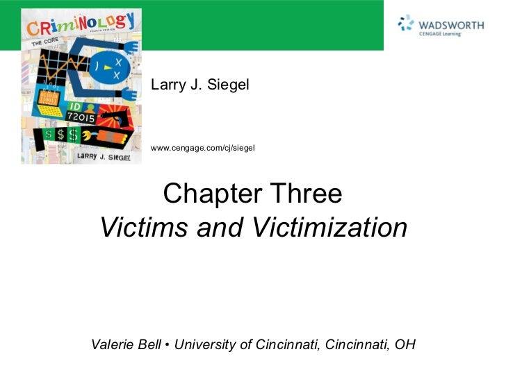 Larry J. Siegel          www.cengage.com/cj/siegel       Chapter Three Victims and VictimizationValerie Bell • University ...