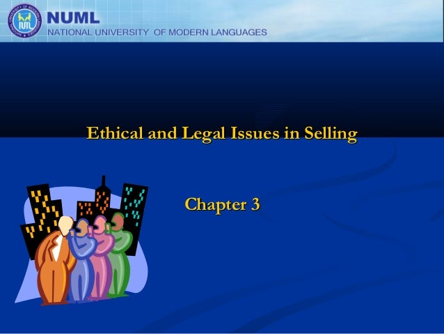 Ethical and Legal Issues in Selling            Chapter 3