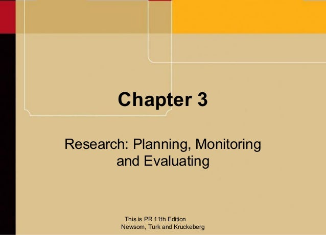 Chapter 3Research: Planning, Monitoring       and Evaluating         This is PR 11th Edition        Newsom, Turk and Kruck...