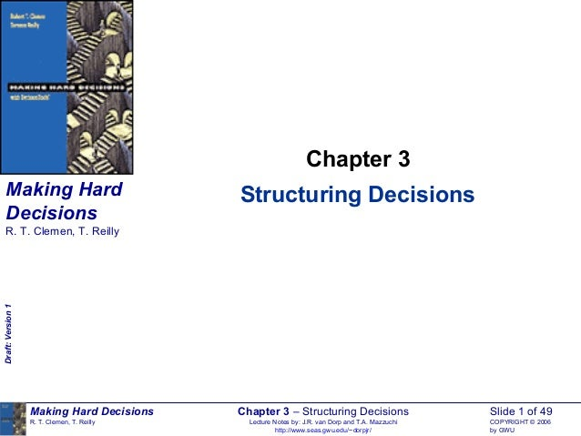 Chapter 3    Making Hard                              Structuring Decisions    Decisions    R. T. Clemen, T. ReillyDraft: ...