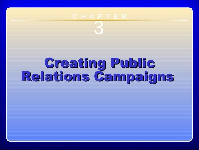Chapter 33Creating PublicCreating PublicRelations CampaignsRelations CampaignsC H A P T E R