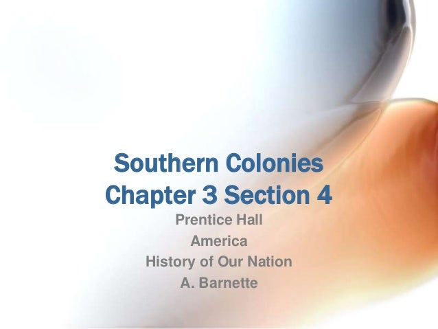 Southern Colonies Chapter 3 Section 4 Prentice Hall America History of Our Nation A. Barnette