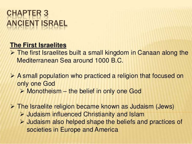 CHAPTER 3 ANCIENT ISRAEL The First Israelites  The first Israelites built a small kingdom in Canaan along the Mediterrane...