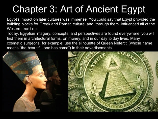 Chapter 3: Art of Ancient Egypt Egypt's impact on later cultures was immense. You could say that Egypt provided the buildi...