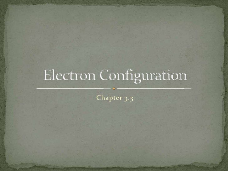 Chapter 3.3<br />Electron Configuration<br />