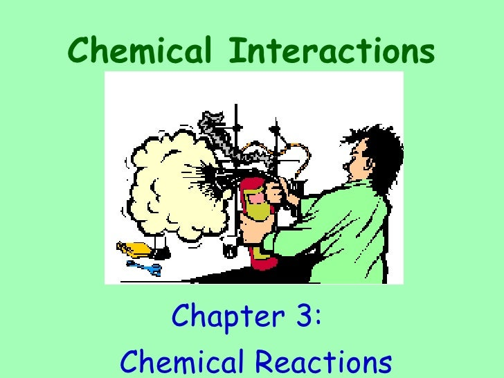 Chemical Interactions <ul><li>Chapter 3:  </li></ul><ul><li>Chemical Reactions </li></ul>