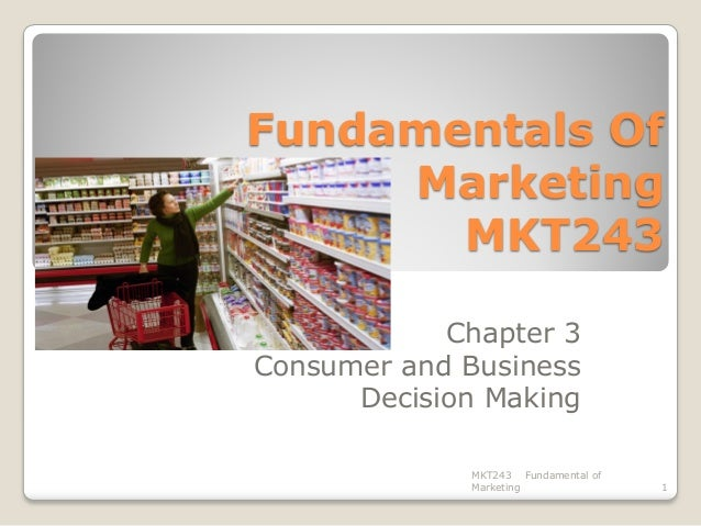 Fundamentals Of Marketing MKT243 Chapter 3 Consumer and Business Decision Making MKT243 Fundamental of Marketing  1