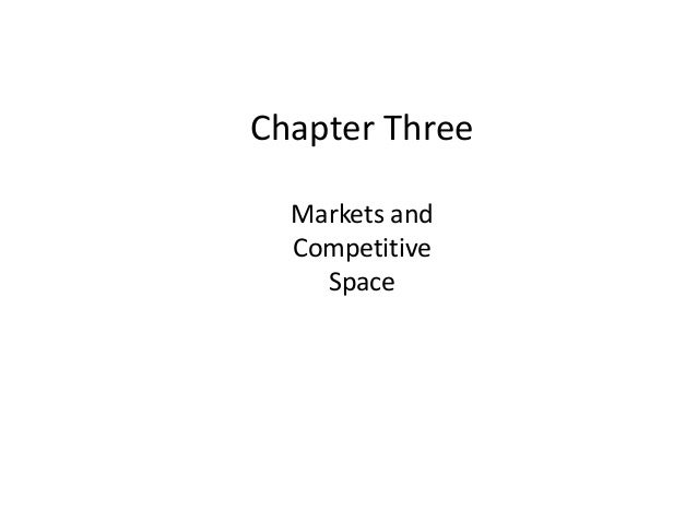 Chapter Three Markets and Competitive Space