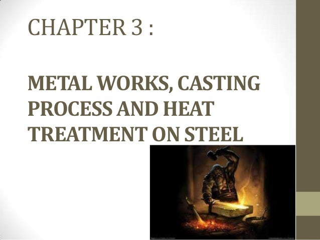CHAPTER 3 : METAL WORKS, CASTING PROCESS AND HEAT TREATMENT ON STEEL