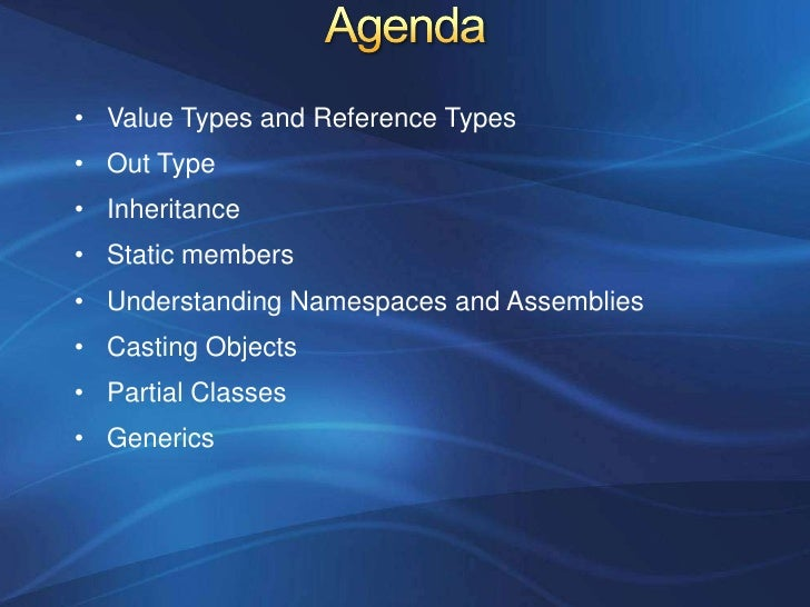 • Value Types and Reference Types• Out Type• Inheritance• Static members• Understanding Namespaces and Assemblies• Casting...