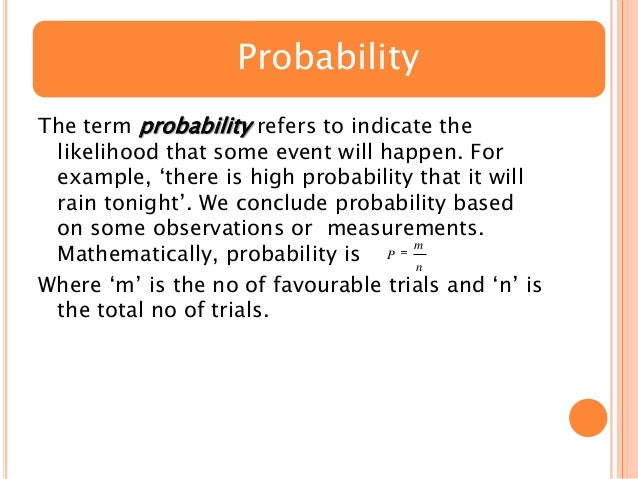 "Probability The term probability refers to indicate the likelihood that some event will happen. For example, ""there is hig..."