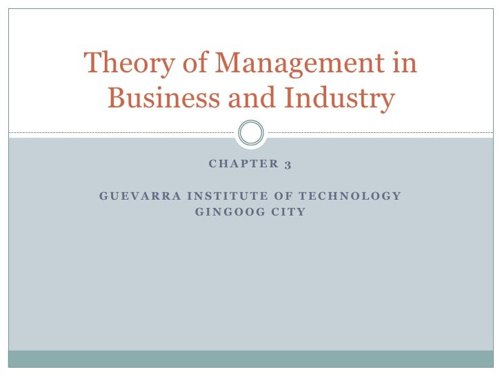 Chapter 3<br />Guevarra institute of technology<br />Gingoog city<br />Theory of Management in Business and Industry<br />