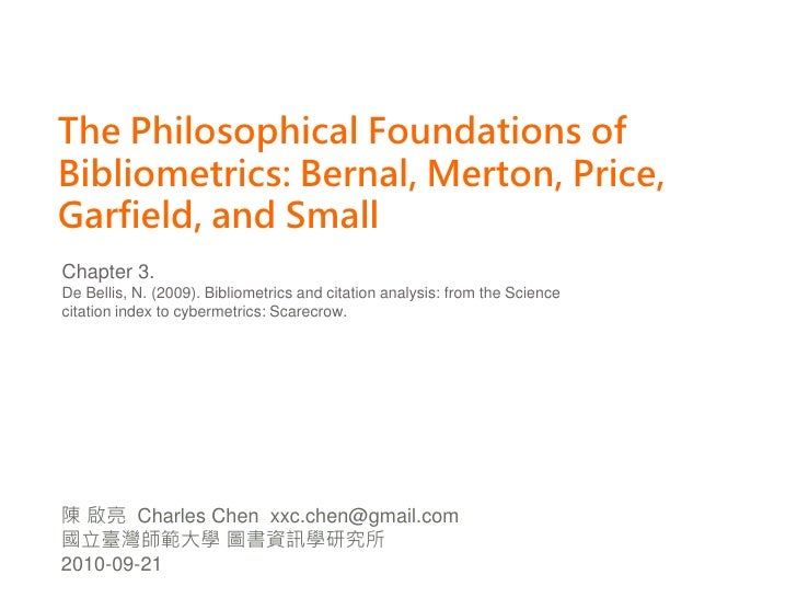 The Philosophical Foundations of Bibliometrics: Bernal, Merton, Price, Garfield, and Small<br />Chapter 3. De Bellis, N. (...