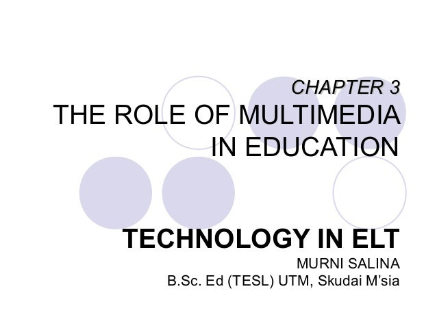 CHAPTER 3THE ROLE OF MULTIMEDIA          IN EDUCATION    TECHNOLOGY IN ELT                         MURNI SALINA       B.Sc...