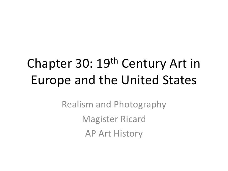 Chapter 30: 19th Century Art in Europe and the United States<br />Realism and Photography<br />Magister Ricard<br />AP Art...