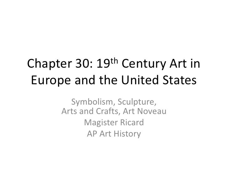 Chapter 30: 19th Century Art in Europe and the United States<br />Symbolism, Sculpture, Arts and Crafts, Art Noveau<br />M...