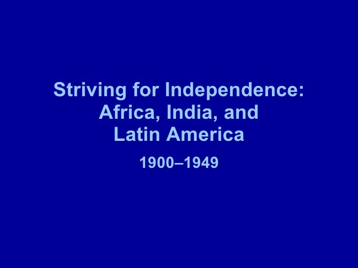 Striving for Independence: Africa, India, and Latin America 1900–1949