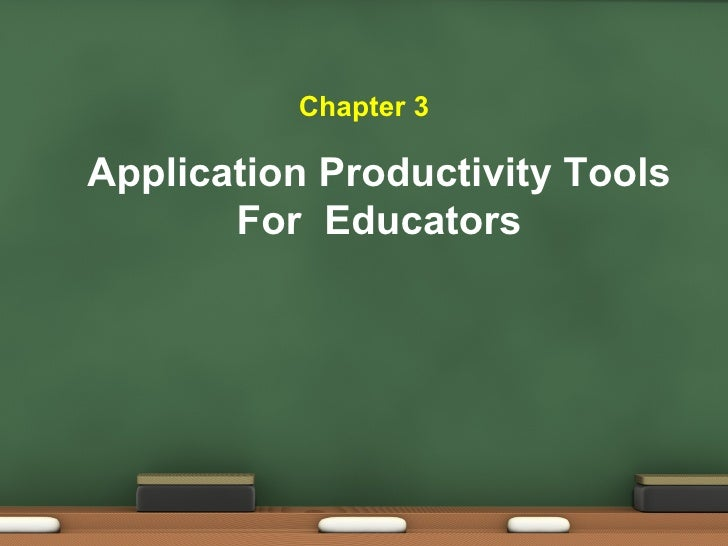 Application Productivity Tools For  Educators Chapter 3