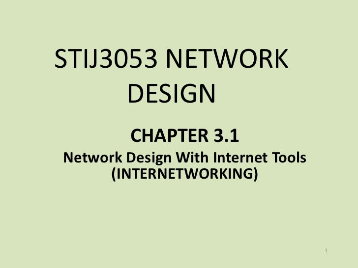 STIJ3053 NETWORK      DESIGN         CHAPTER 3.1Network Design With Internet Tools     (INTERNETWORKING)                  ...
