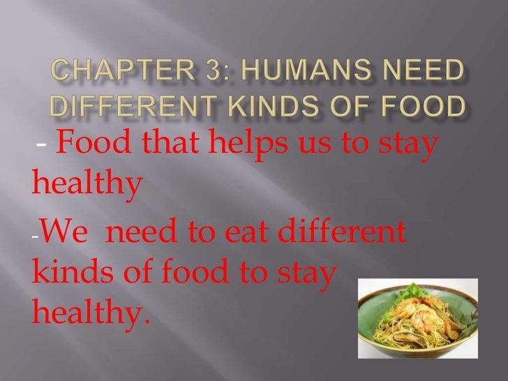 - Food that helps us to stayhealthy-We need to eat differentkinds of food to stayhealthy.