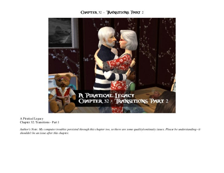 Chapter 32 – Transitions Part 2A Piratical LegacyChapter 32: Transitions - Part 1Authors Note: My computer troubles persis...