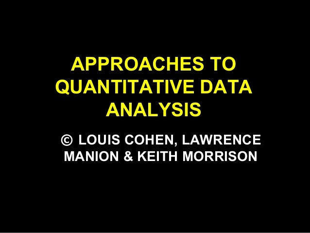 APPROACHES TO QUANTITATIVE DATA ANALYSIS © LOUIS COHEN, LAWRENCE MANION & KEITH MORRISON