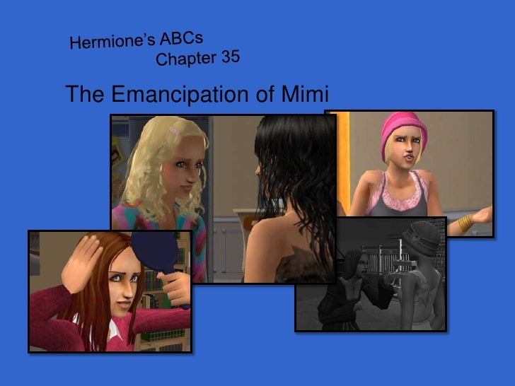 Hermione's ABCs<br />                  Chapter 35<br />The Emancipation of Mimi<br />