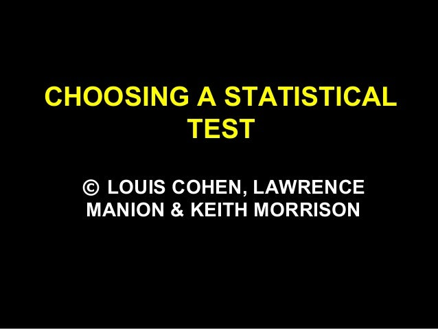CHOOSING A STATISTICAL TEST © LOUIS COHEN, LAWRENCE MANION & KEITH MORRISON