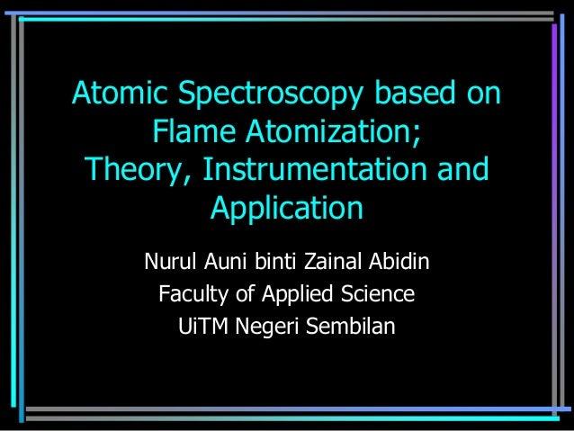 Atomic Spectroscopy based on     Flame Atomization; Theory, Instrumentation and          Application    Nurul Auni binti Z...