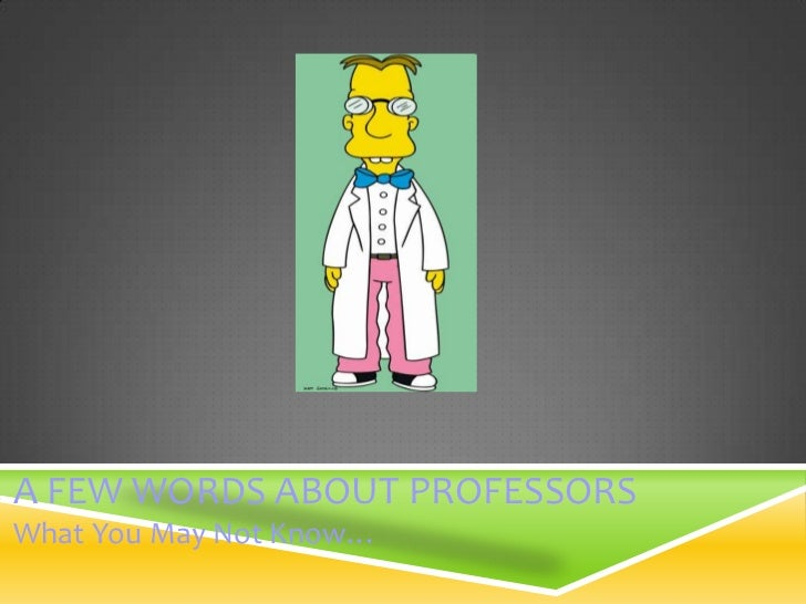 A FEW WORDS ABOUT PROFESSORSWhat You May Not Know…