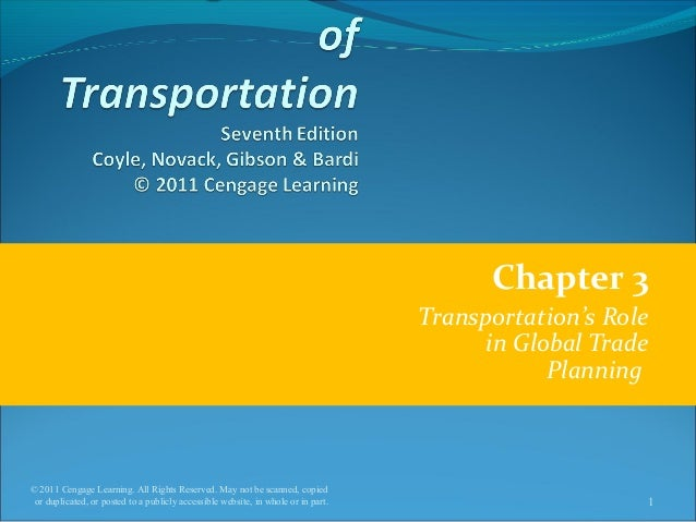 Chapter 3 Transportation's Role in Global Trade Planning © 2011 Cengage Learning. All Rights Reserved. May not be scanned,...