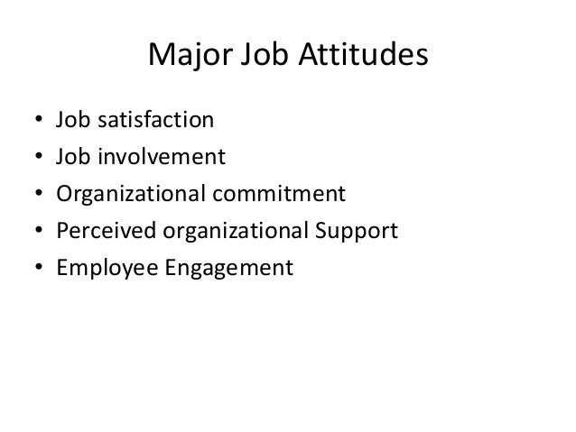 organizational behavior chapter 3 attitudes and job satisfaction ppt How attitude and behavior influence organizational commitment and job satisfaction attitude and behavior also have moderators such as intention to change one's attitude in terms of the relationship between job satisfaction and organizational commitment.